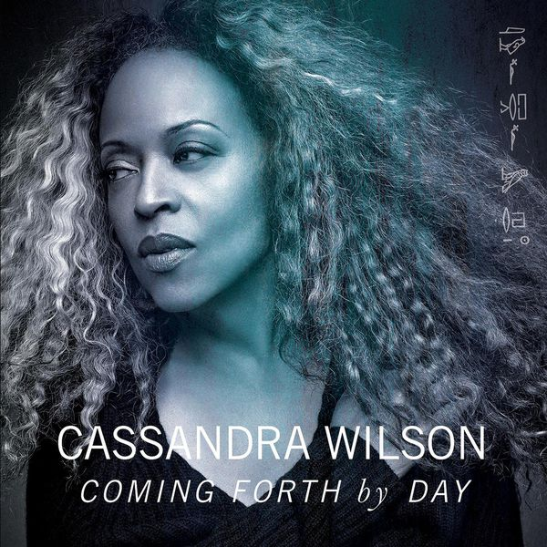 Cassandra Wilson Coming Forth By Day 2015
