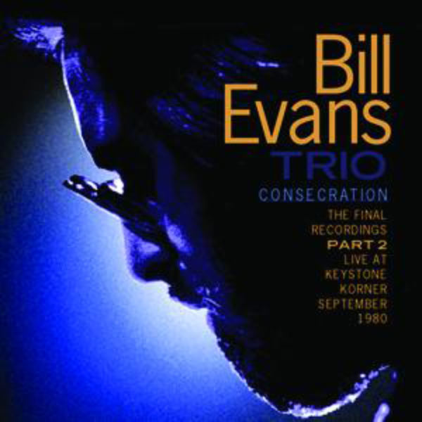 Bill Evans Consecration The Final Recordings Part 2 Live At The Keystone Korner September 1980 Fantasy Recordings