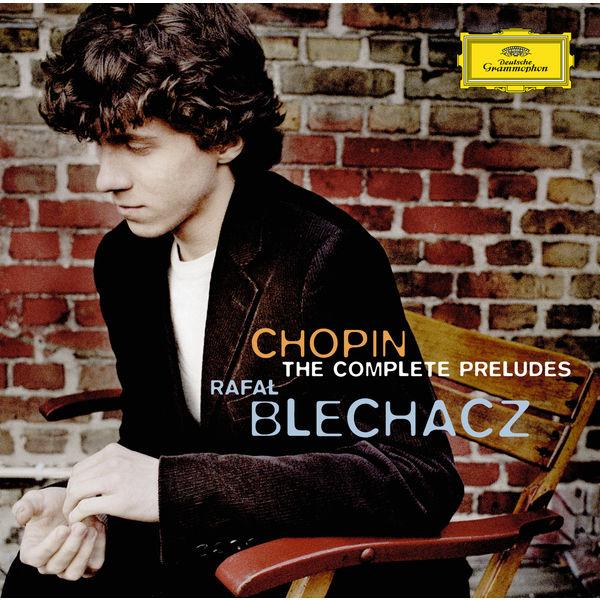 Chopin Complete The Preludes Rafal Blechacz Deutsche Grammophon