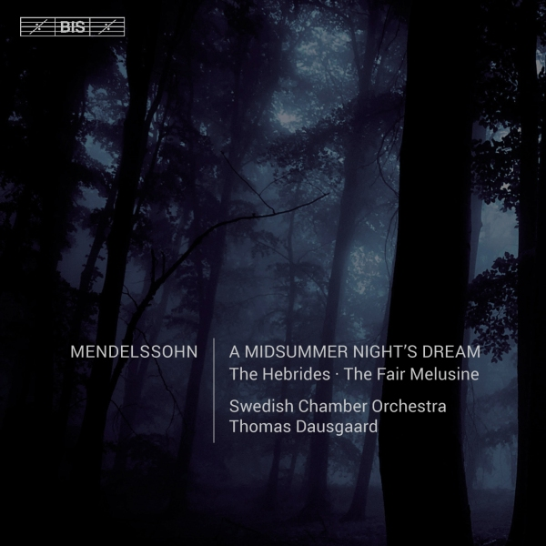 Mendelssohn Midsummer Night's Dream Thomas Dausgaard Swedish Chamber Orchestra BIS 2015