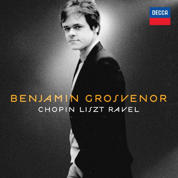 Benjamin Grosvenor Chopin Liszt Ravel Decca 2011