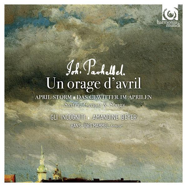 Pachelbel: Un orage d'avril - Amandine Beyer - Gli Incogniti - Hans-Jörg Bammel Harmonia Mundi 2016