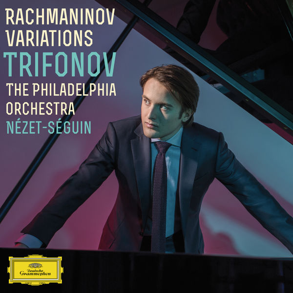 Rachmaninov Variations Trifonov Nézét-Séguin Philhadelphia Orchestra Deutsche Grammophon 2016