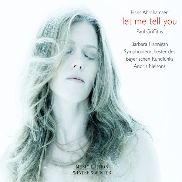 Hans Abrahamsen : Let me tell you Barbara Hannigan Andris Nelsons Winter & Winter