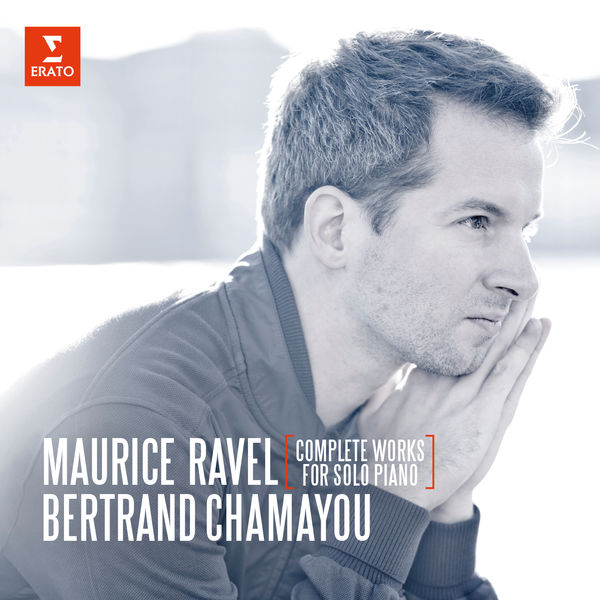 Ravel: Complete Works For Solo Piano - Bertrand Chamayou Erato 2016