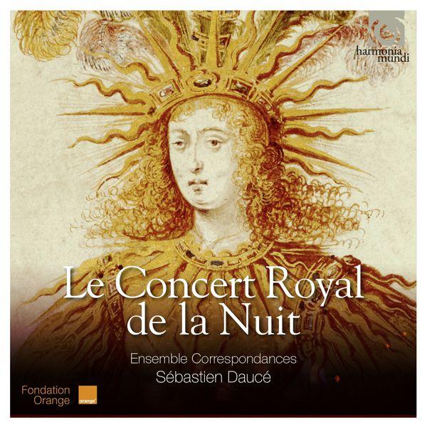 Le Concert Royal de la Nuit: Sébastian Daucé - Ensemble Correspondances Harmonia Mundi 2016