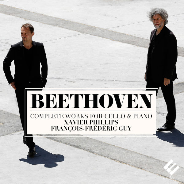 Beethoven: Complete Works for Cello & Piano - Xavier Phillips - François-Frédéric Guy Evidence 2015