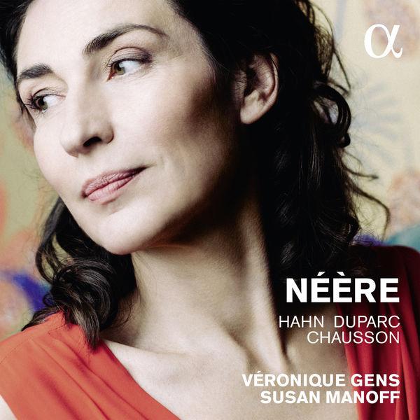 Néère - Hahn, Duparc, Chausson - Véronique Gens Alpha