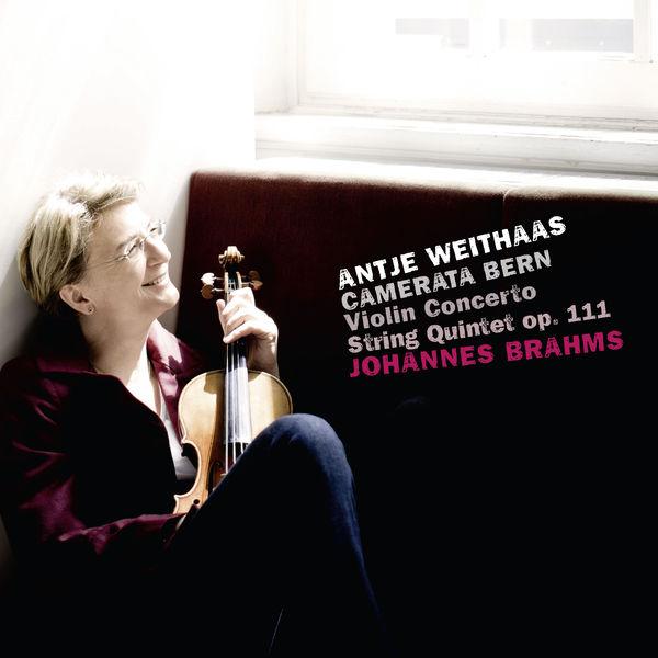 Brahms Violin Concerto String Quartet No. 2 Antje Weithaas Camerata Bern