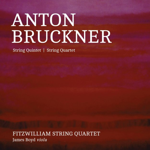 Bruckner: String Quintet - String Quartet - Fitzwilliam String Quartet - Linn Records 2016