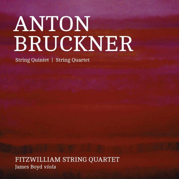 Bruckner: String Quintet - String Quartet - Fitzwilliam String Quartet - Linn Records 2016