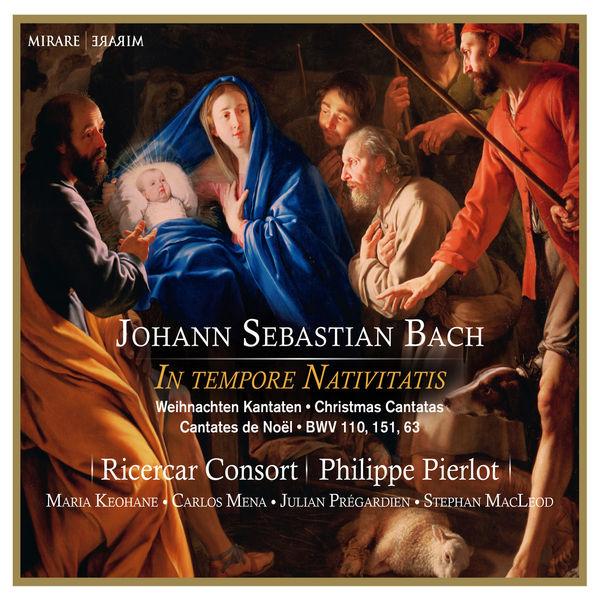 Bach: In Tempore Nativitatis - Weihnachten Kantanten - Christmas Cantatas - Canates de Noël - Ricercar Consort Philippe Pierlot Mirare