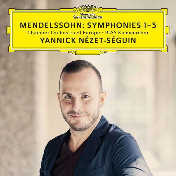 Mendelssohn: Symphonies No. 1-5 - Yannick Nézet-Séguin - Chamber Orchestra of Europe - RIAS Kammerchor - Deutsche Grammophon 24/96
