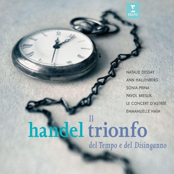 Handel: Il Trinofo Del Tempo E Del Disinganno - Emmanuelle Haïm - Le Concert d'Astree - Natalie Dessay - Ann Hallenberg - Sonia Prina - Pavol Breslik Erato 2007