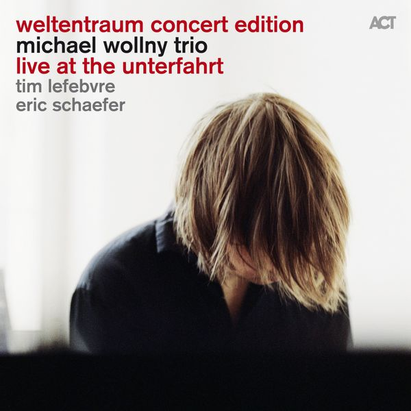 Michael Wollny Trio Live At The Unterfahrt Weltentraum Concert Edition ACT 2014 Tim Lefebvre Eric Schaefer