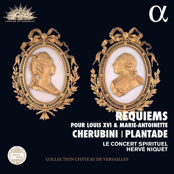 Cherubini / Plantade: Requiems pour Louis XIV and Marie Antoinette Hervé Niquet - Le Concert Spirituel Alpha 2017