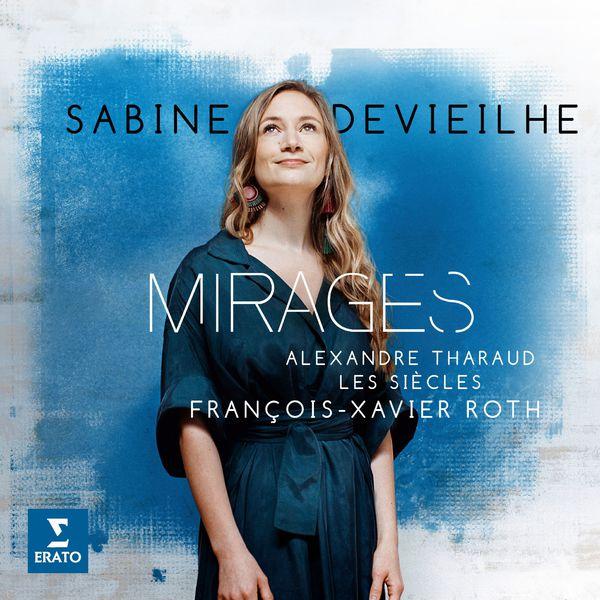 Sabine Devielhe - Mirages - Alexandre Tharaud - Les Siècles - Francois-Xavier Roth (24/96) Erato 2017