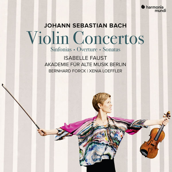 Johann Sebastian Bach: Violin Concertos Sinfonias Overture Sonatas Isabelle Faust Akademie für Alte Musik Berlin Bernhard Forck, Xenia Loeffler Harmonia Mundi 2019