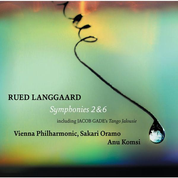 Rued Langgaard Symphonies 2 & 6 Vienna Philharmonic Sakari Oramo Anu Komst Dacapo 2019