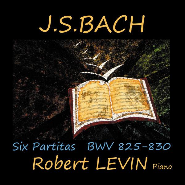 J.S. Bach: Six partitas BWV 825-830 Robert Levin 2019