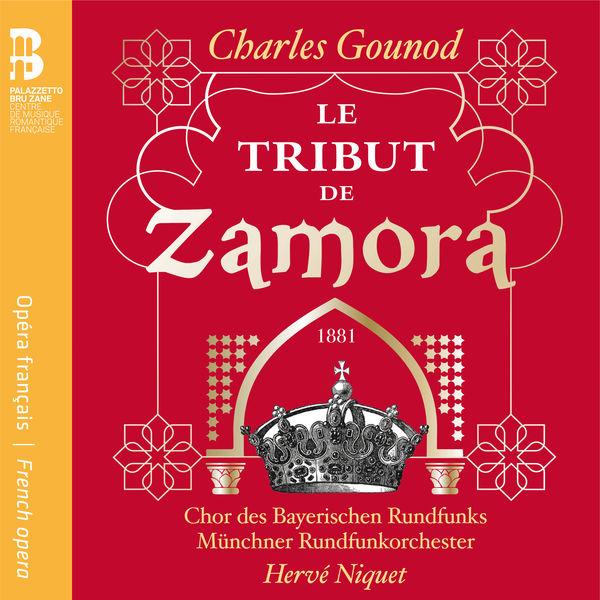 Le Tribut de Zamora Charles Gounod Hervé Niquet Chor des Bayerischen Rundfunks Münchener Rundfunkorchester