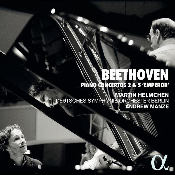 Beethoven Piano Concertos 2 & 5 Martin Helmchen Deutsches Symphonieorchester Berlin Andrew Manze Alpha 2020 24/96