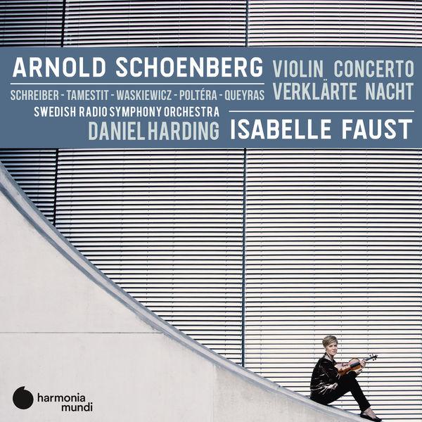 Arnold Schoenberg: Violin Concerto Verklärte Nacht - Isabelle Faust - Daniel Harding - Swedish Radio Symphony Orchestra Harmonia Mundi 2020 24/96